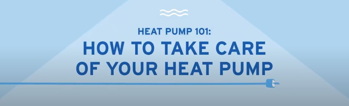 Heat Pump 101 video - take care of your heat pump3